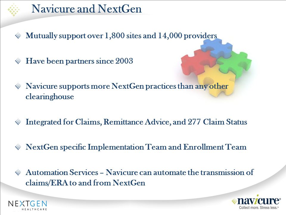 Navicure and NextGen Mutually support over 1,800 sites and 14,000 providers. Have been partners since 2003.