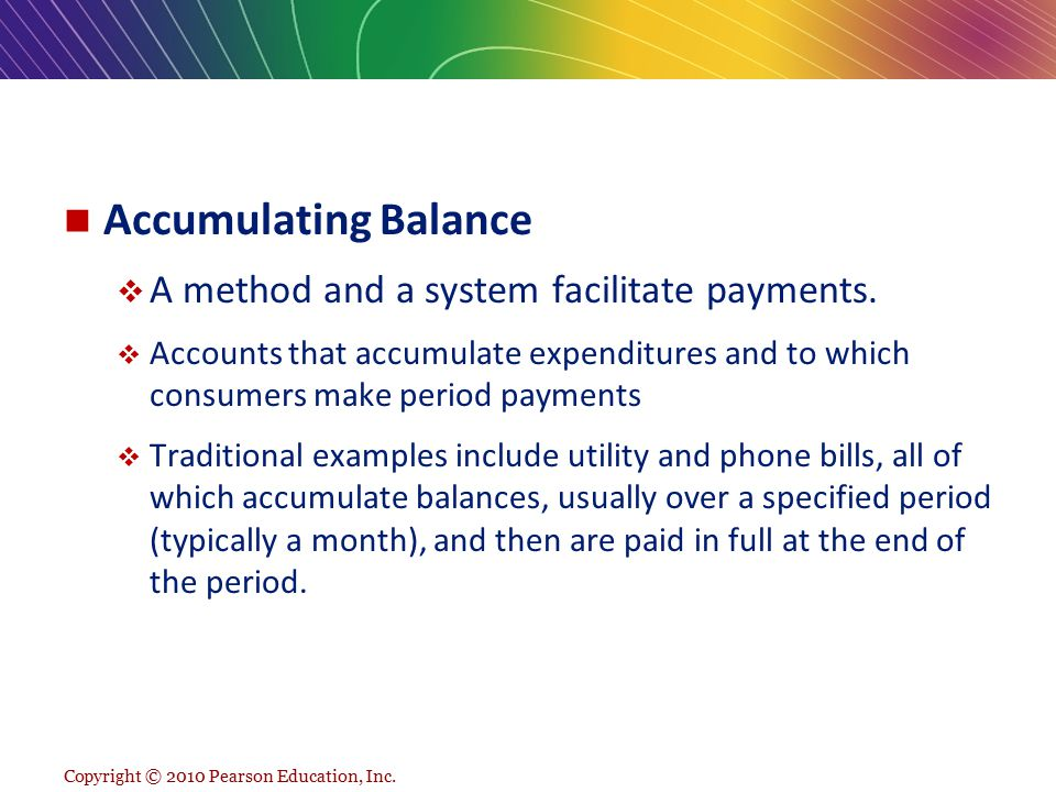 Accumulating Balance A method and a system facilitate payments.