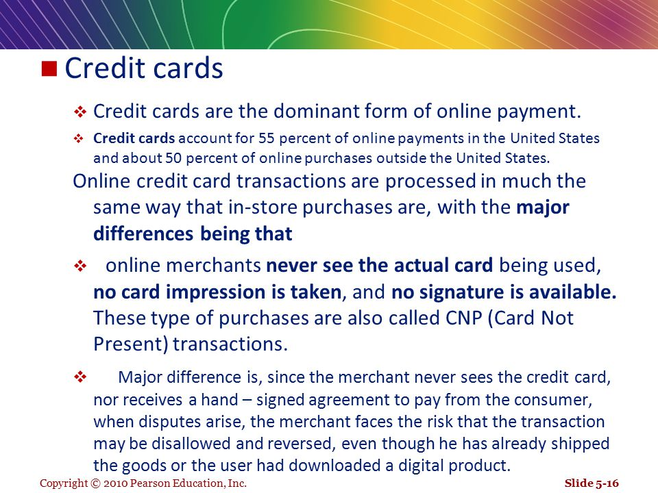 Credit cards Credit cards are the dominant form of online payment.