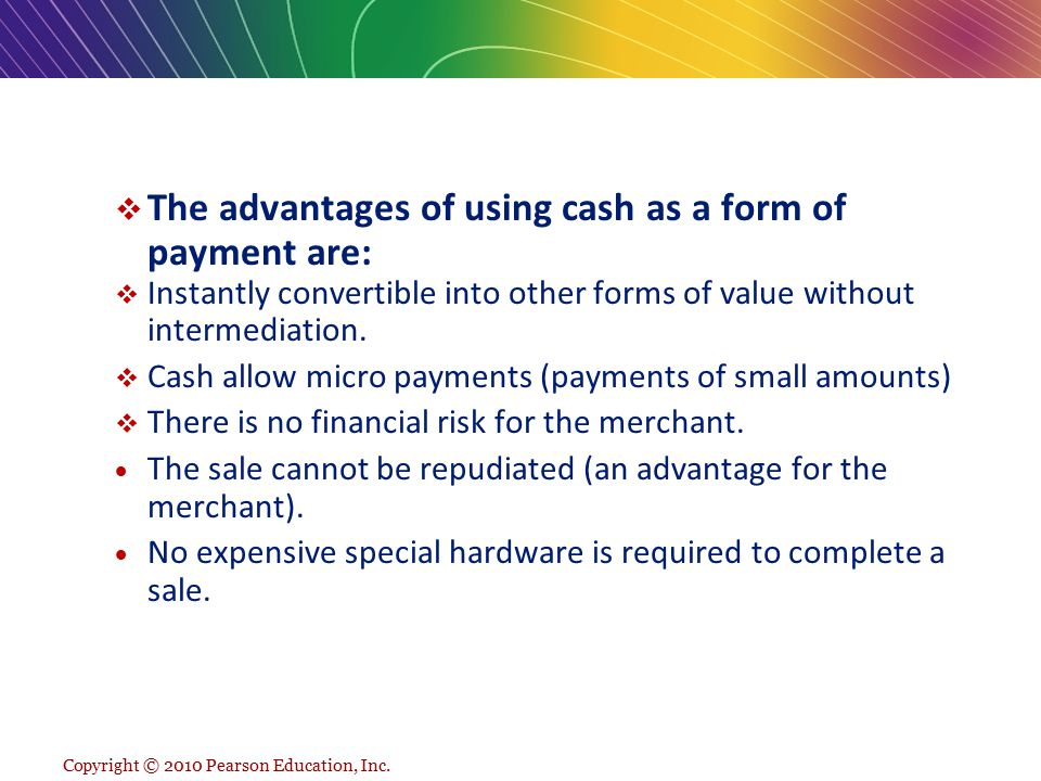 The advantages of using cash as a form of payment are: