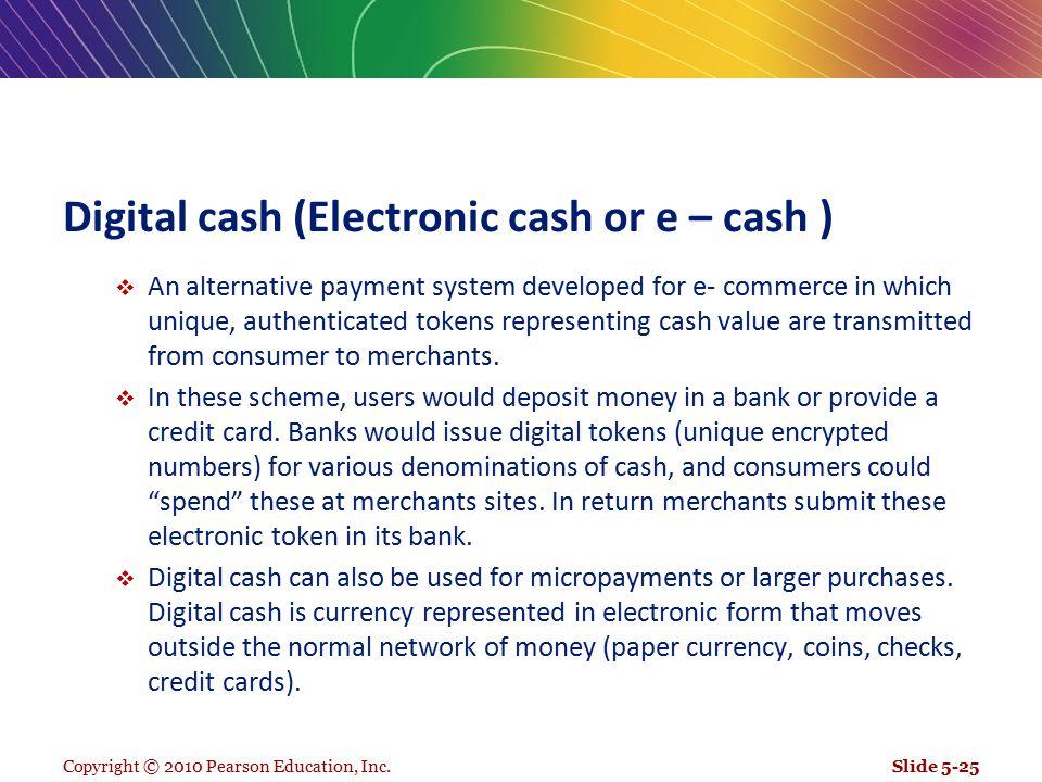 Digital cash (Electronic cash or e – cash )
