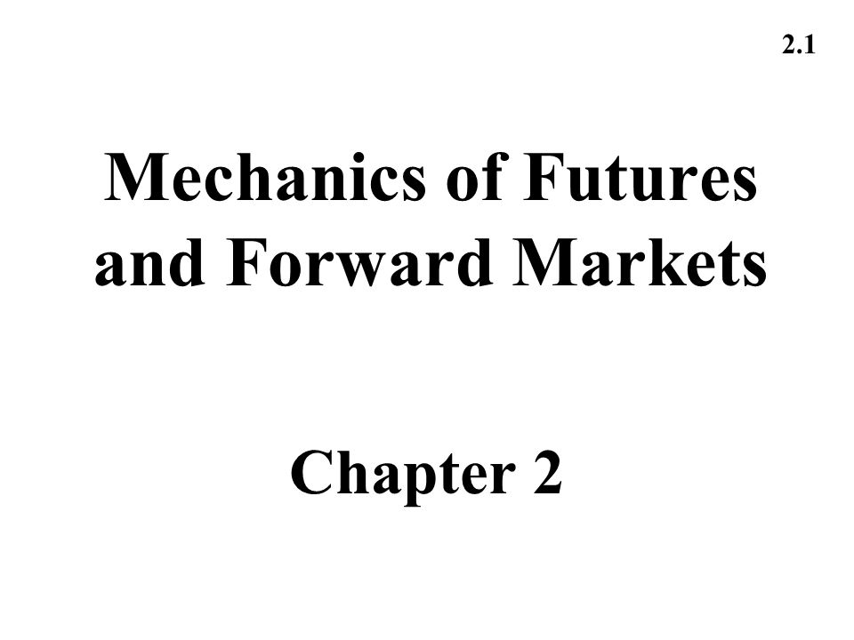 Mechanics of Futures and Forward Markets