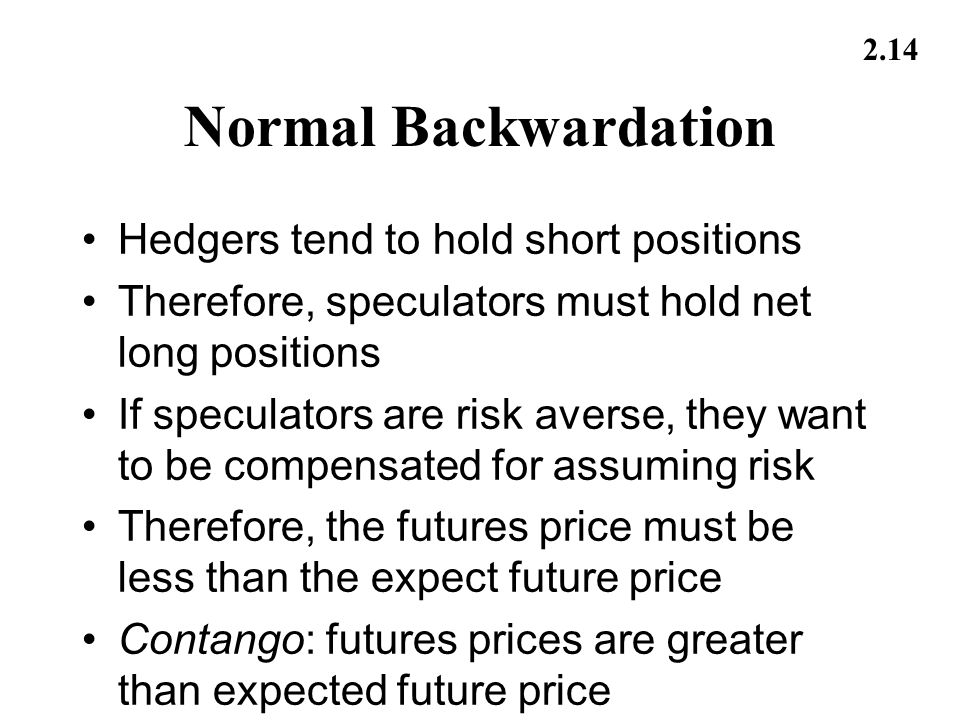 Normal Backwardation Hedgers tend to hold short positions