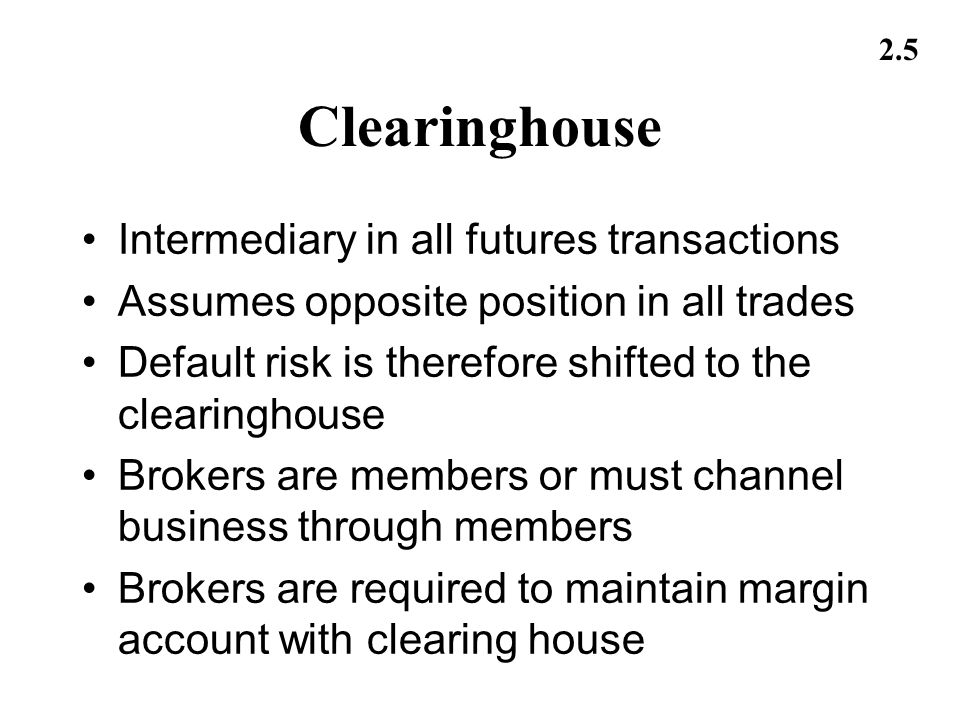 Clearinghouse Intermediary in all futures transactions