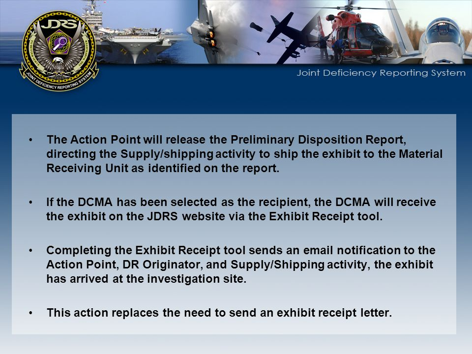 The Action Point will release the Preliminary Disposition Report, directing the Supply/shipping activity to ship the exhibit to the Material Receiving Unit as identified on the report.