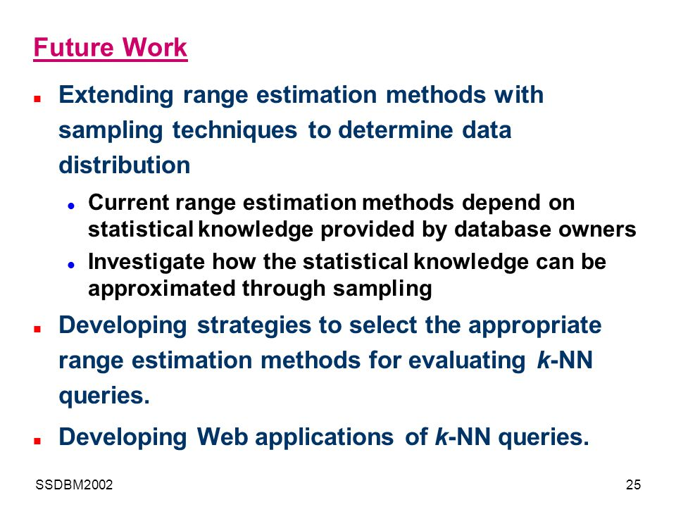 Future Work Extending range estimation methods with sampling techniques to determine data distribution.