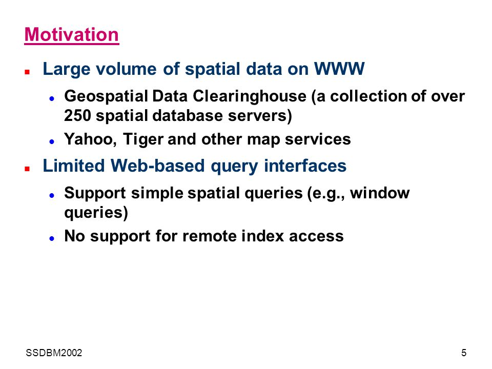 Motivation Large volume of spatial data on WWW