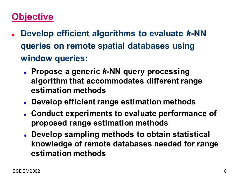 Objective Develop efficient algorithms to evaluate k-NN queries on remote spatial databases using window queries: