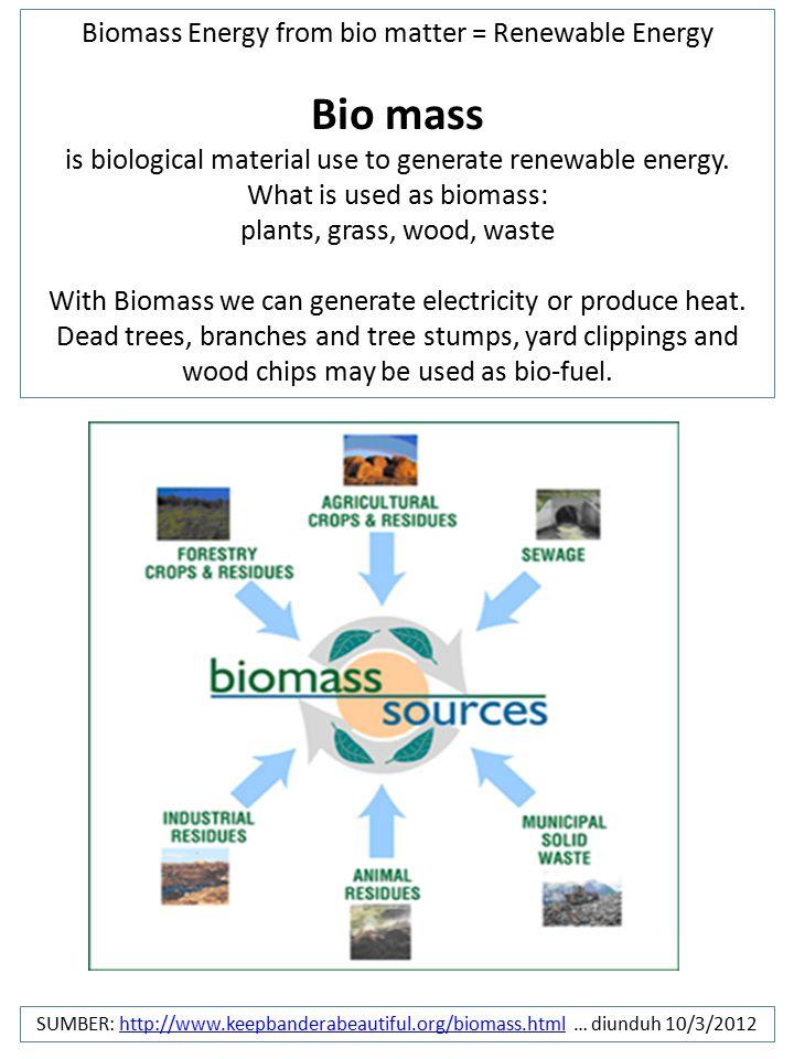 Biomass Energy from bio matter = Renewable Energy