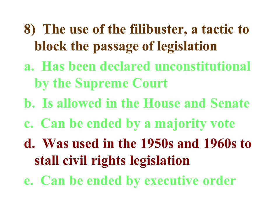 8) The use of the filibuster, a tactic to block the passage of legislation a.