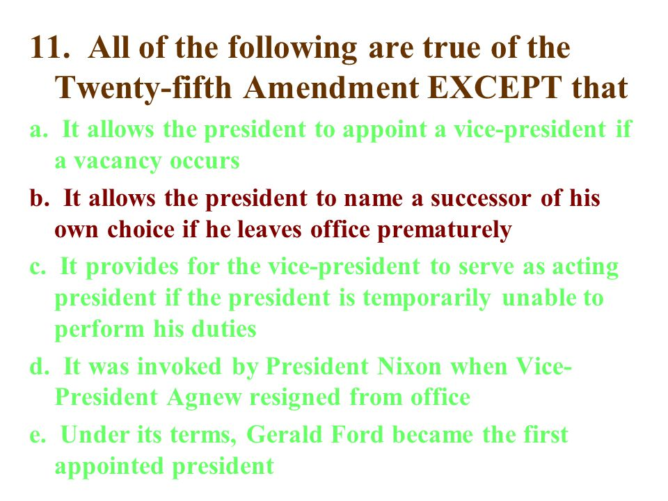 11. All of the following are true of the Twenty-fifth Amendment EXCEPT that