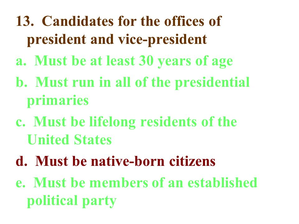 13. Candidates for the offices of president and vice-president a