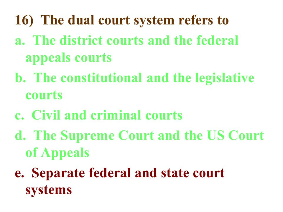 16) The dual court system refers to a