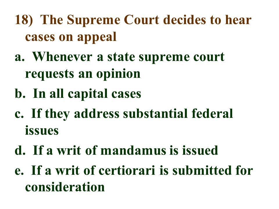 18) The Supreme Court decides to hear cases on appeal a