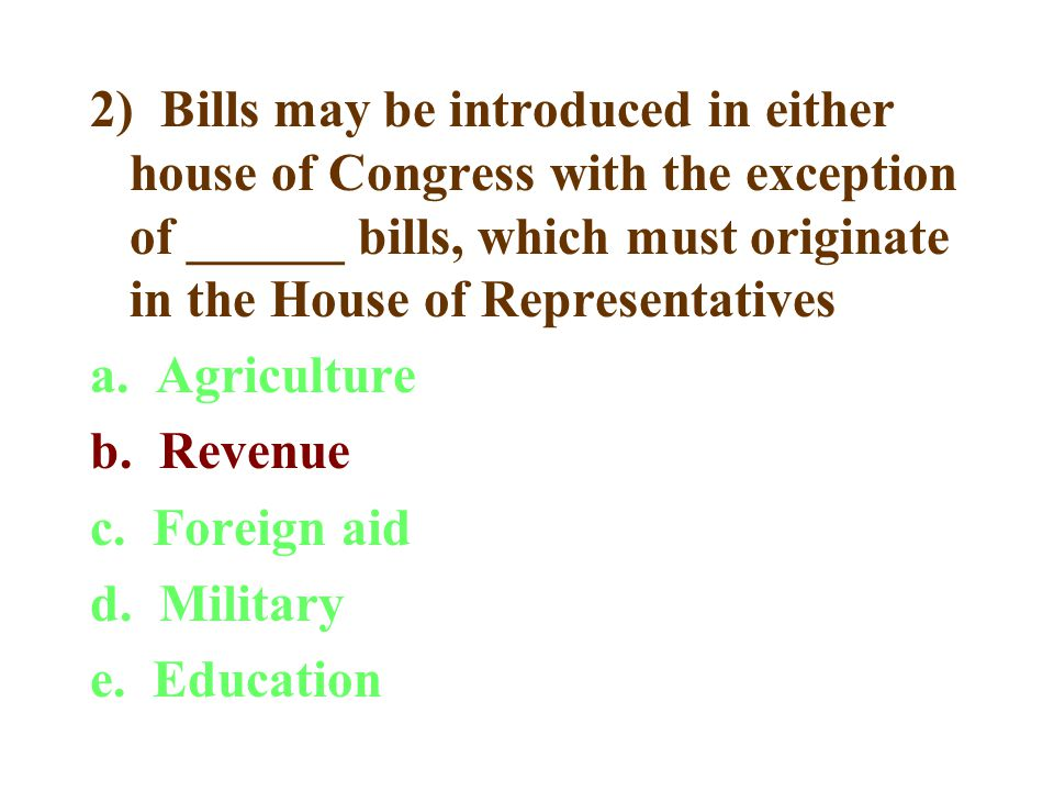 2) Bills may be introduced in either house of Congress with the exception of ______ bills, which must originate in the House of Representatives a.