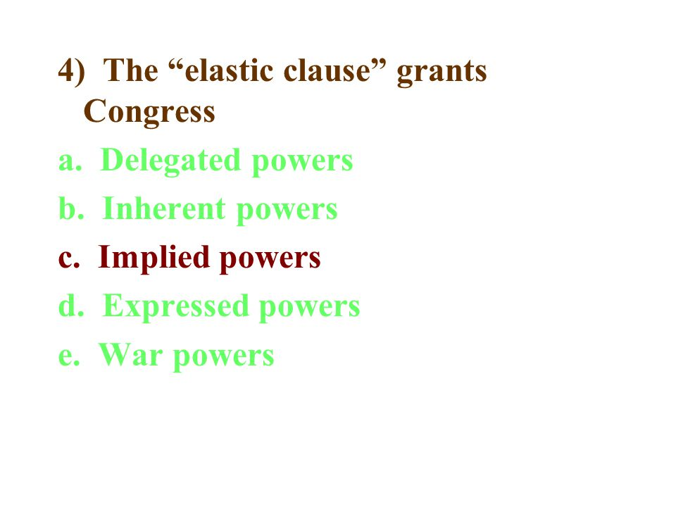 4) The elastic clause grants Congress a. Delegated powers b