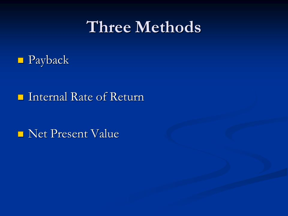 Three Methods Payback Internal Rate of Return Net Present Value