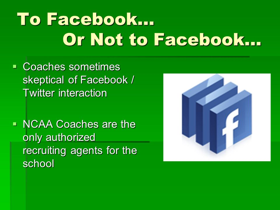 To Facebook… Or Not to Facebook…