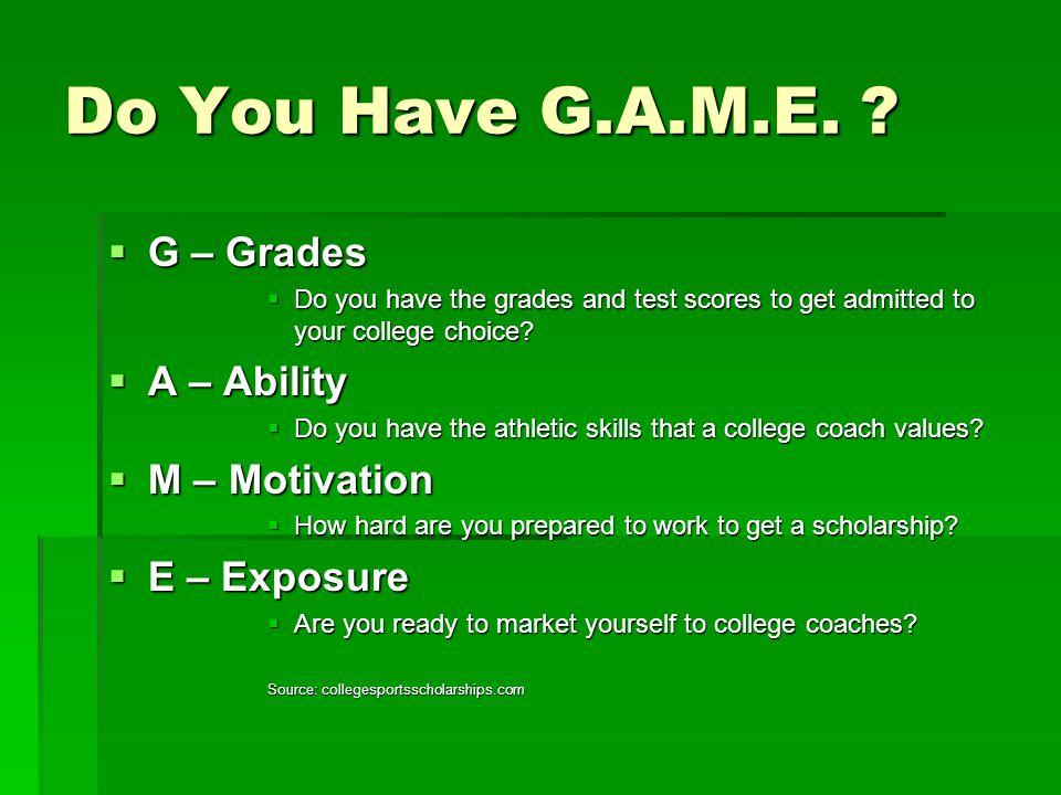 Do You Have G.A.M.E. G – Grades A – Ability M – Motivation