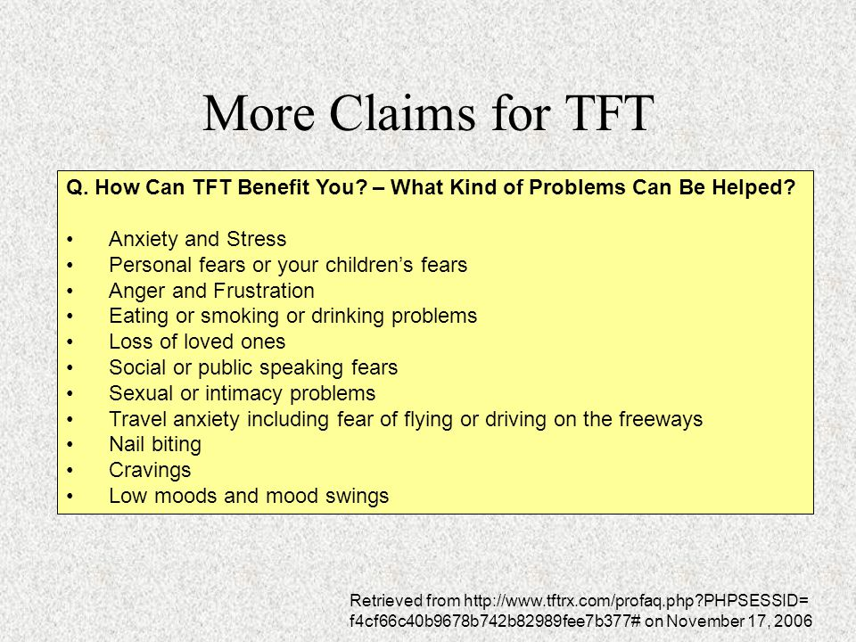More Claims for TFT Q. How Can TFT Benefit You – What Kind of Problems Can Be Helped Anxiety and Stress.