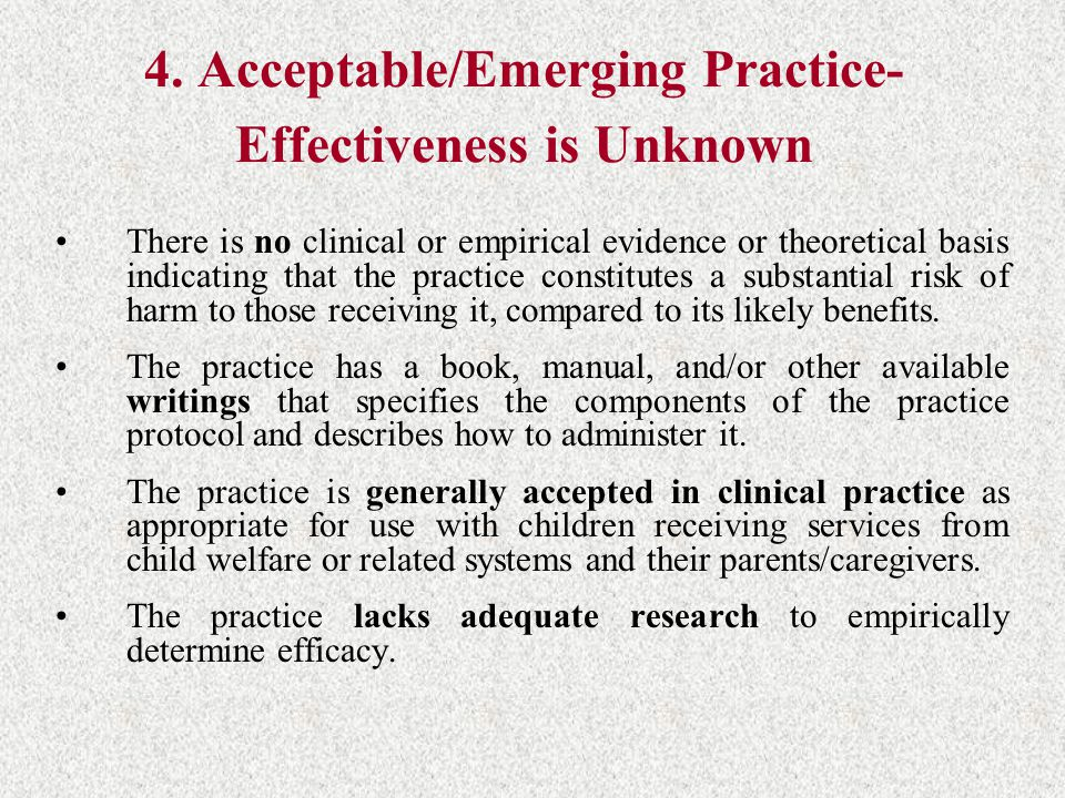 4. Acceptable/Emerging Practice- Effectiveness is Unknown