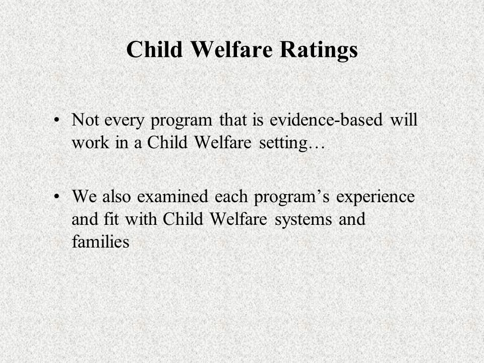 Child Welfare Ratings Not every program that is evidence-based will work in a Child Welfare setting…
