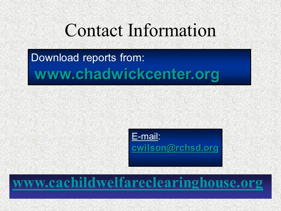 Contact Information Download reports from: www.chadwickcenter.org.