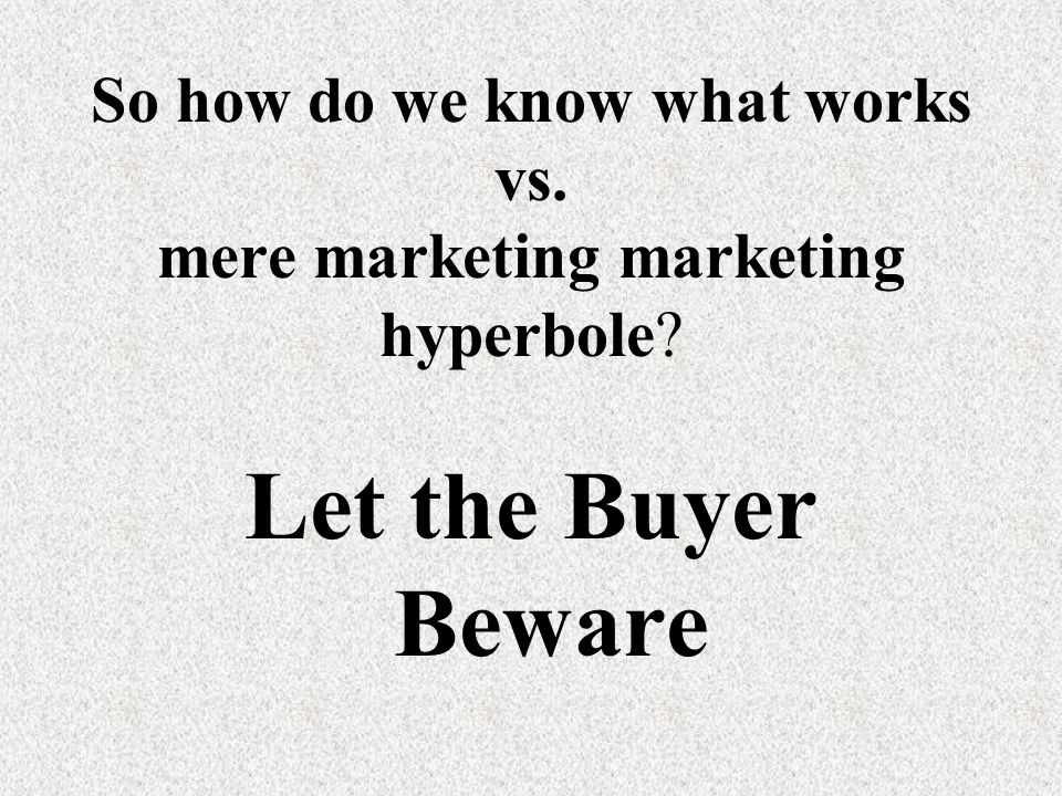 So how do we know what works vs. mere marketing marketing hyperbole