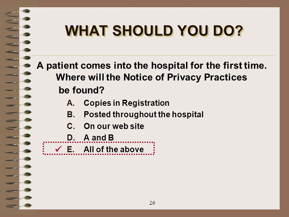 WHAT SHOULD YOU DO A patient comes into the hospital for the first time. Where will the Notice of Privacy Practices be found