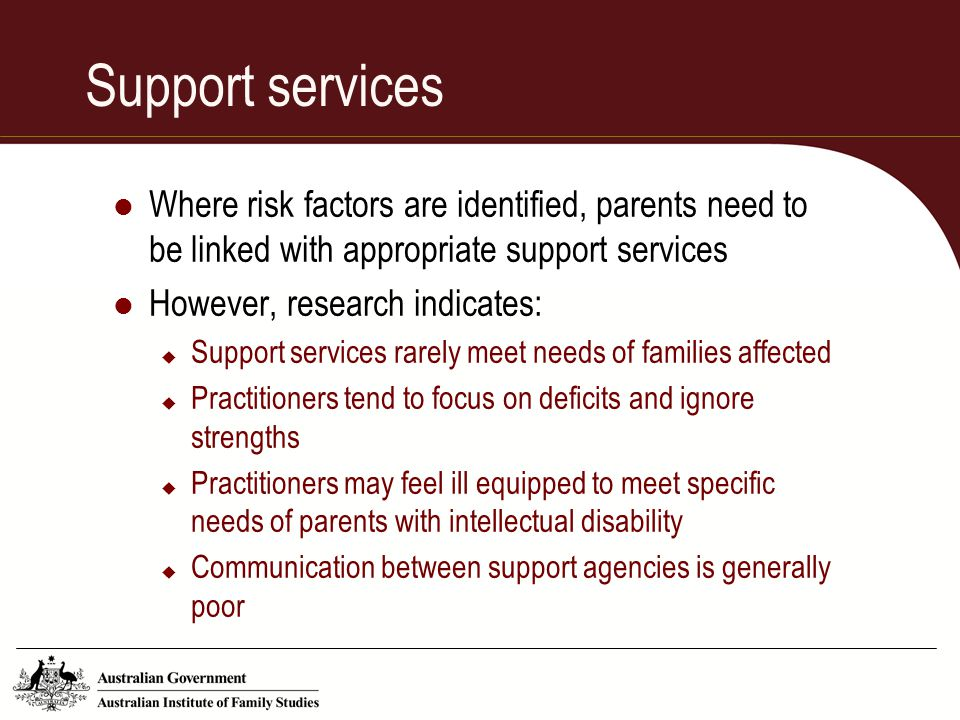Support services Where risk factors are identified, parents need to be linked with appropriate support services.