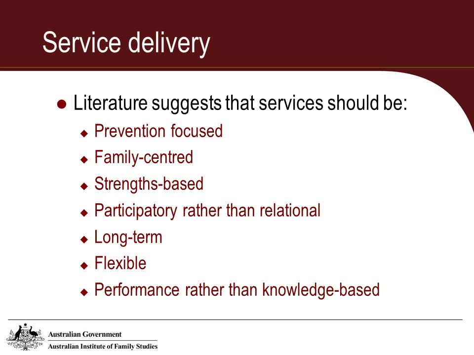 Service delivery Literature suggests that services should be: