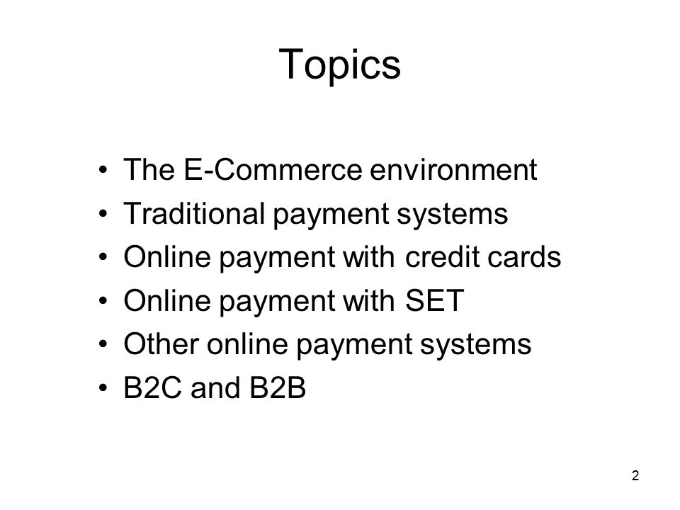 Topics The E-Commerce environment Traditional payment systems