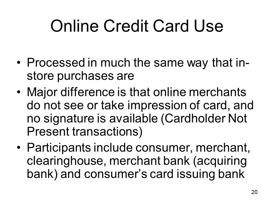 Online Credit Card Use Processed in much the same way that in-store purchases are.