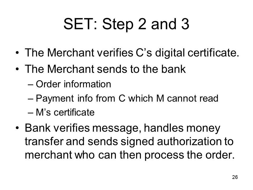 SET: Step 2 and 3 The Merchant verifies C's digital certificate.