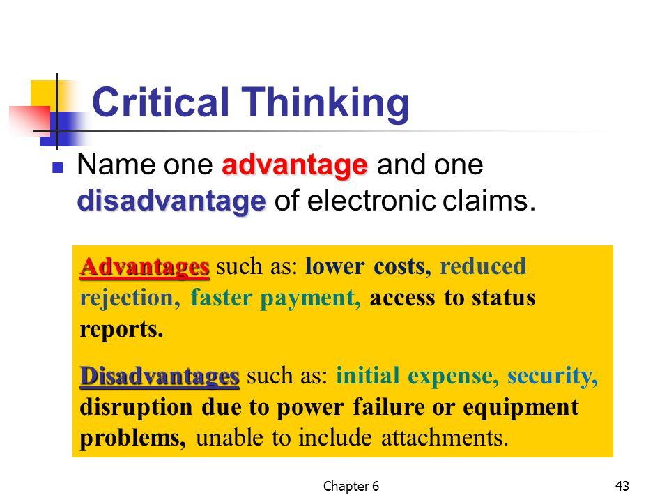 Critical Thinking Name one advantage and one disadvantage of electronic claims.