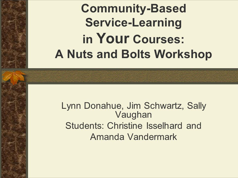 Community-Based Service-Learning in Your Courses: A Nuts and Bolts Workshop