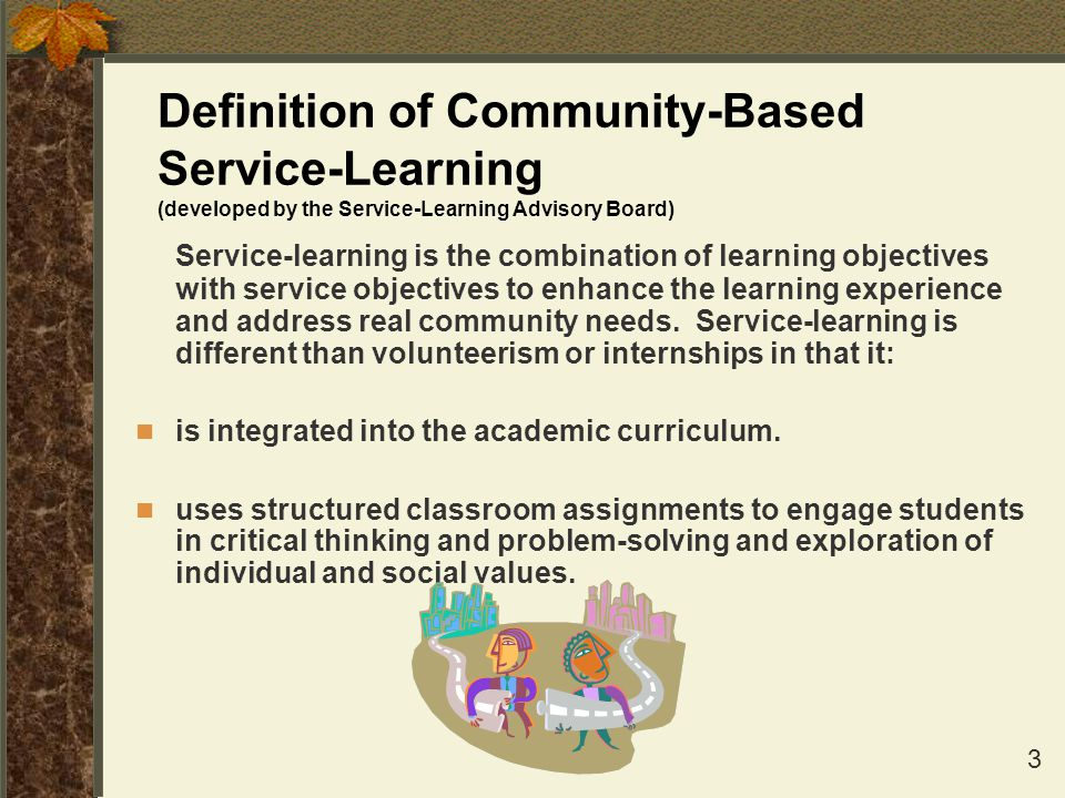 Definition of Community-Based Service-Learning (developed by the Service-Learning Advisory Board)