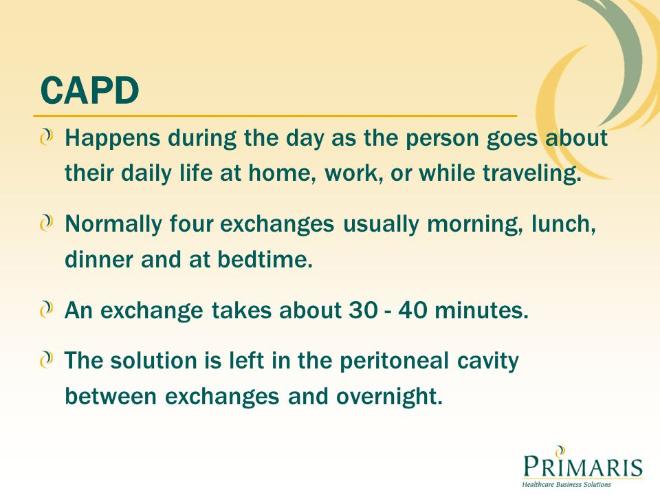 CAPD Happens during the day as the person goes about their daily life at home, work, or while traveling.