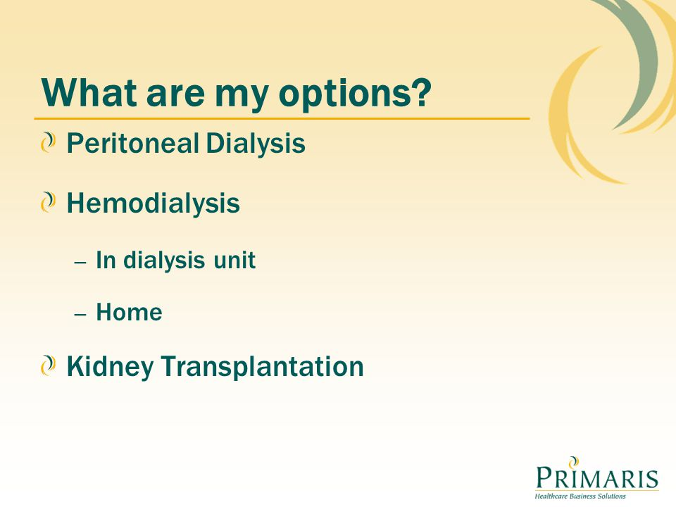What are my options Peritoneal Dialysis Hemodialysis