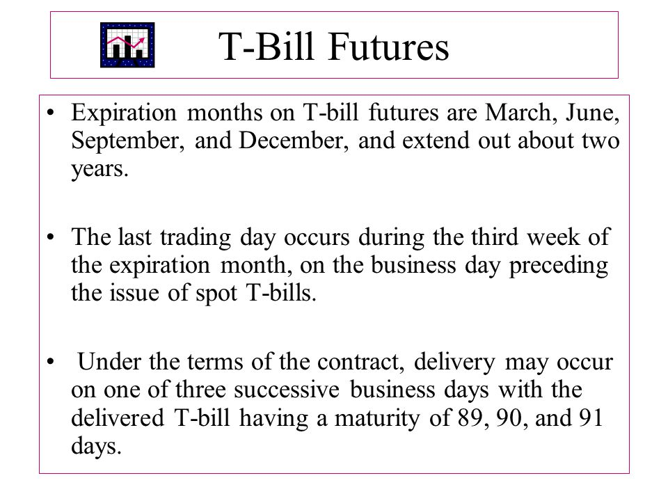 T‑Bill Futures Expiration months on T‑bill futures are March, June, September, and December, and extend out about two years.