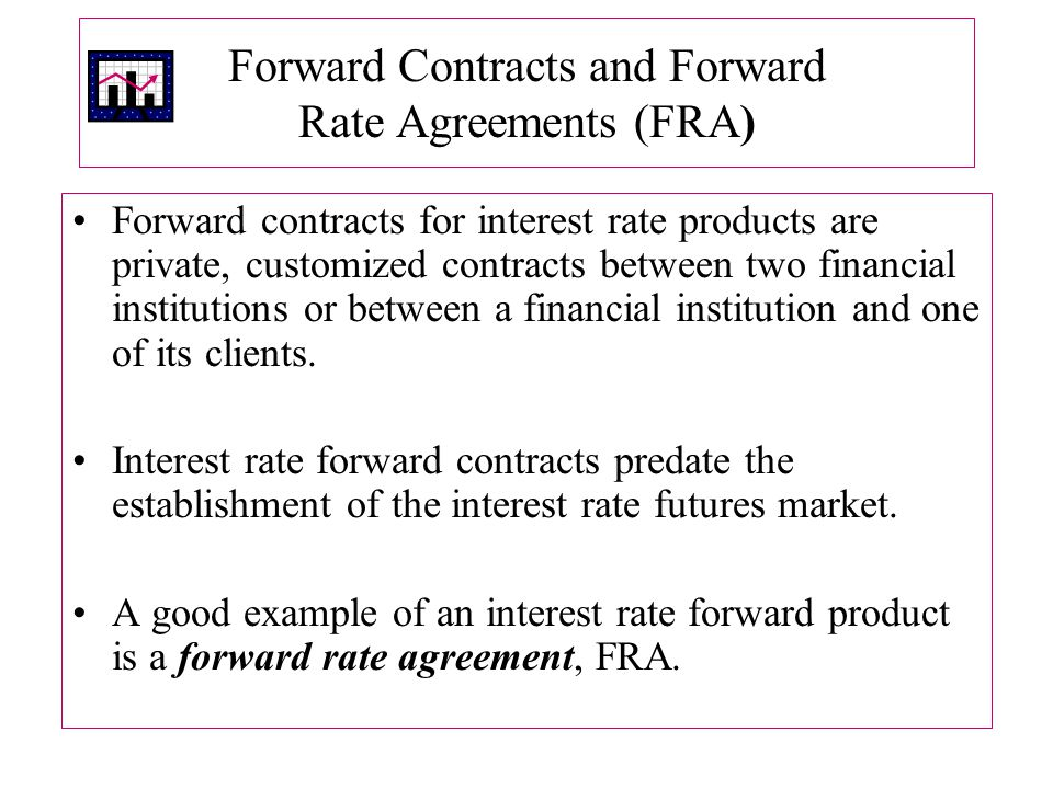Forward Contracts and Forward Rate Agreements (FRA)