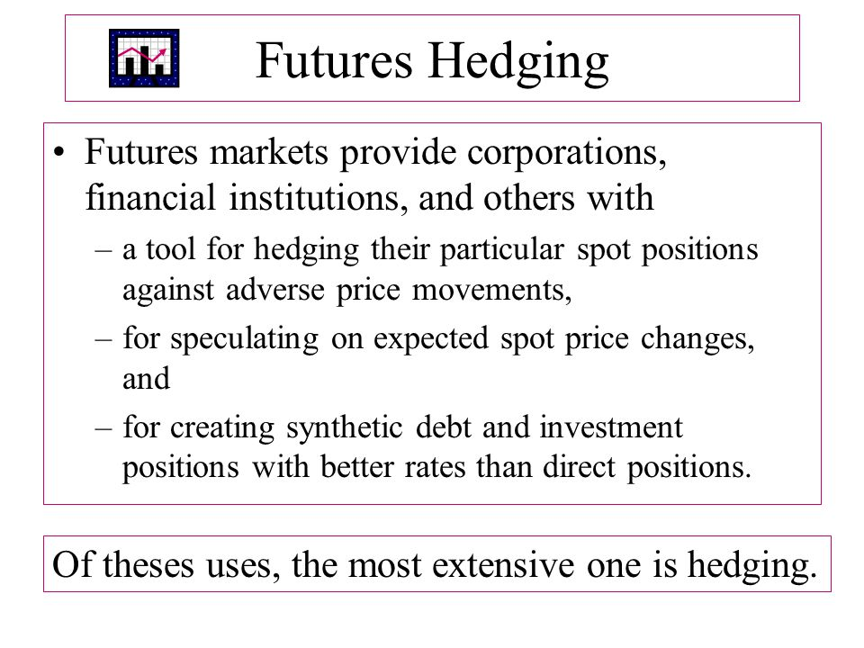 Futures Hedging Futures markets provide corporations, financial institutions, and others with.