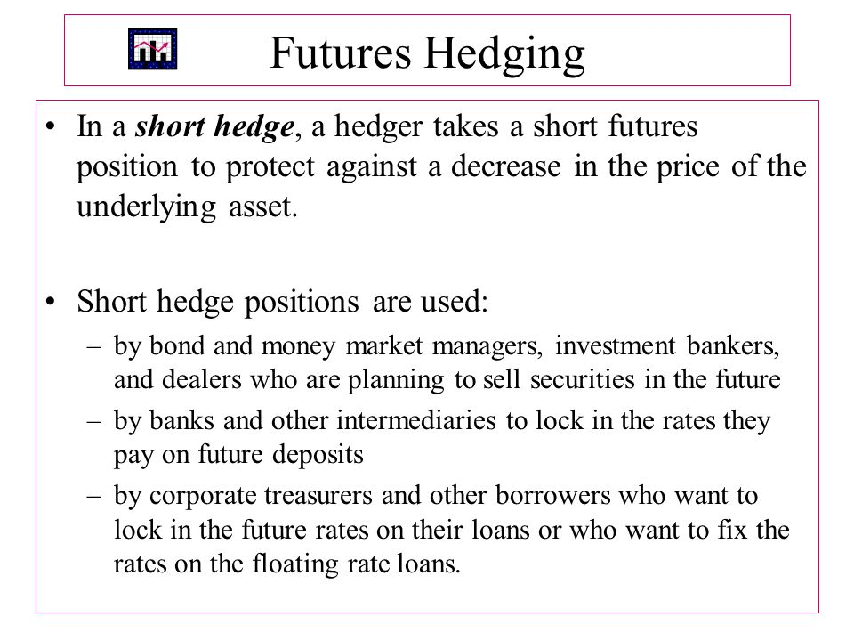 Futures Hedging In a short hedge, a hedger takes a short futures position to protect against a decrease in the price of the underlying asset.
