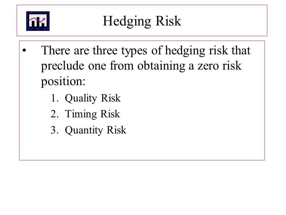 Hedging Risk There are three types of hedging risk that preclude one from obtaining a zero risk position: