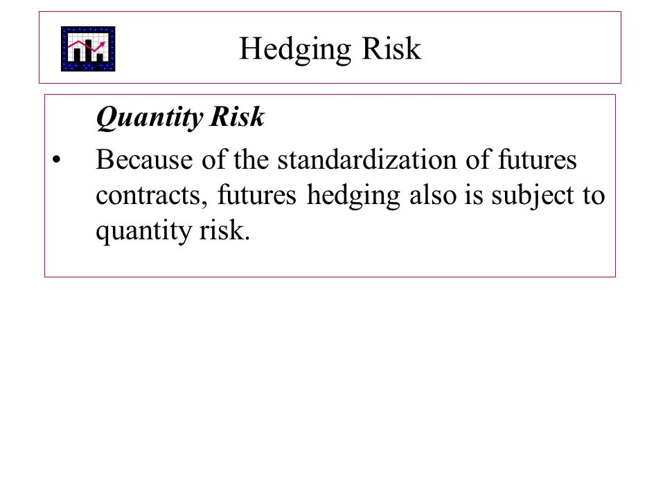 Hedging Risk Quantity Risk