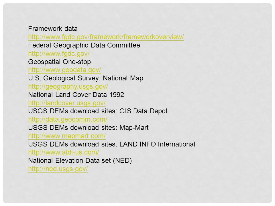 Framework data http://www.fgdc.gov/framework/frameworkoverview/ Federal Geographic Data Committee.