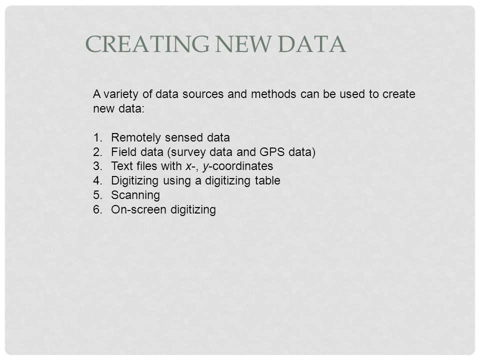 Creating New Data A variety of data sources and methods can be used to create. new data: Remotely sensed data.