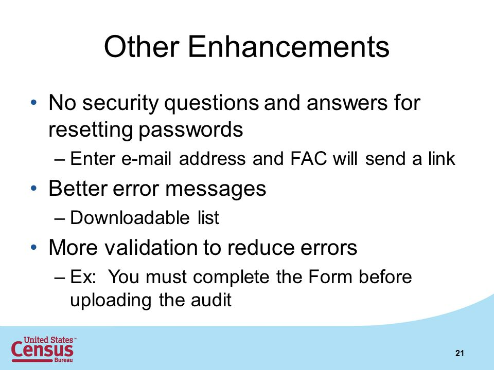 Other Enhancements No security questions and answers for resetting passwords. Enter e-mail address and FAC will send a link.