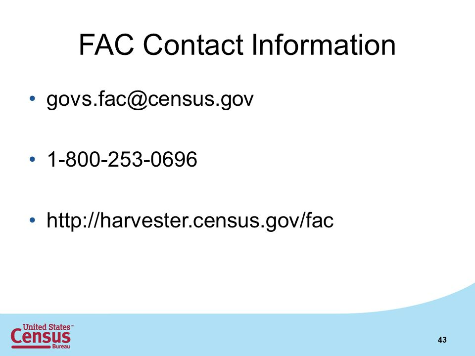FAC Contact Information govs.fac@census.gov 1-800-253-0696 http://harvester.census.gov/fac