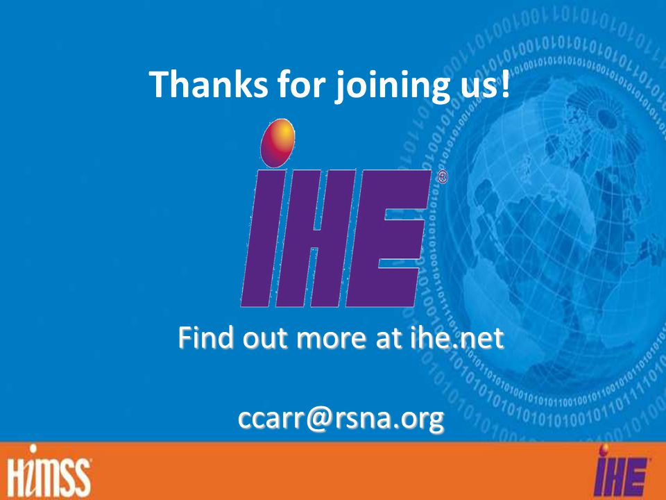 Thanks for joining us! Find out more at ihe.net ccarr@rsna.org
